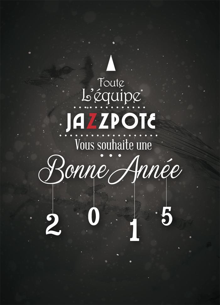 Toute l'équipe Jazzpote vous souhaite une bonne année 2015